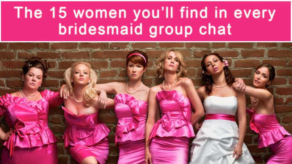 The 15 people you\'ll find in every bridesmaids group chat | Closer