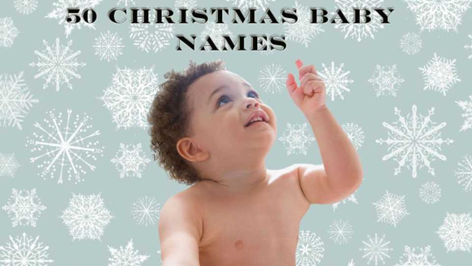 50 CRACKING Christmas Baby Names And Their Meanings